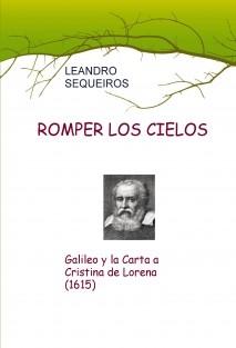 ROMPER LOS CIELOS. Galileo y la Carta a Cristina de Lorena (1615)
