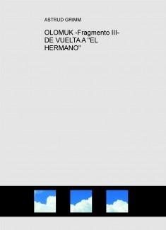 """OLOMUK -Fragmento III- DE VUELTA A """"EL HERMANO"""""""