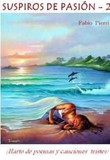 SUSPIROS DE PASIÓN 2 - ¡Harto de poemas y canciones tristes! Vol. 2