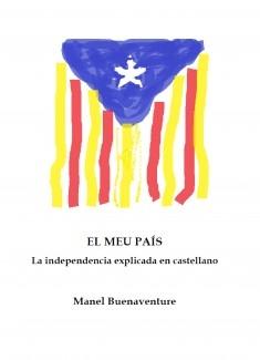 EL MEU PAÍS (la independencia explicada en castellano)