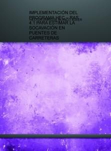 IMPLEMENTACIÓN DEL PROGRAMA HEC – RAS 4.1 PARA ESTIMAR LA SOCAVACIÓN EN PUENTES DE CARRETERAS