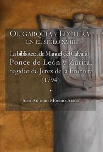 OLIGARQUÍA Y LECTURA EN EL SIGLO XVIII La biblioteca de Manuel del Calvario Ponce de León y Zurita, regidor de Jerez de la Frontera (1794)