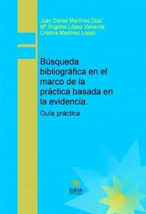 Búsqueda bibliográfica en el marco de la práctica basada en la evidencia. Guía práctica