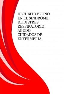 DECÚBITO PRONO EN EL SINDROME DE DISTRES RESPIRATORIO AGUDO. CUIDADOS DE ENFERMERÍA