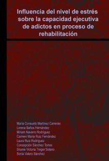 Influencia del nivel de estrés sobre la capacidad ejecutiva de adictos en proceso de rehabilitación.