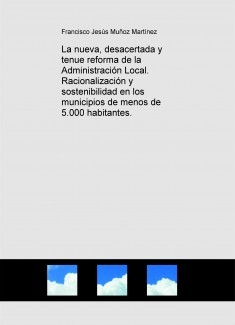 La nueva, desacertada y tenue reforma de la Administración Local. Racionalización y sostenibilidad en los municipios de menos de 5.000 habitantes.