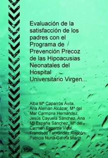 Evaluación de la satisfacción de los padres con el Programa de Prevención Precoz de las Hipoacusias Neonatales del Hospital Universitario Virgen de la Arrixaca