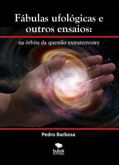 FÁBULAS UFOLÓGICAS E OUTROS ENSAIOS: na órbita da questão extraterrestre