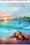 SOSPIRI DI PASSIONE 2. Stufo di poesie e canzoni tristi! Vol 2