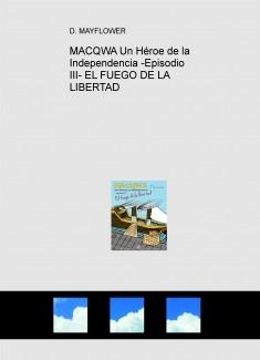 MACQWA Un Héroe de la Independencia -Episodio III- EL FUEGO DE LA LIBERTAD