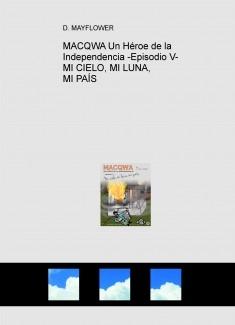 MACQWA Un Héroe de la Independencia -Episodio V- MI CIELO, MI LUNA, MI PAÍS