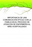 IMPORTANCIA DE UNA COMUNICACIÓN EFICAZ CON LA FAMILIA EN EL PROCESO DE ATENCIÓN DE ENFERMERÍA AL NIÑO HOSPITALIZADO