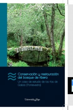 Conservation and restoration of riparian woodland A case study of rivers in Galicia (Pontevedra)