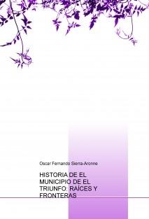 HISTORIA DE EL MUNICIPIO DE EL TRIUNFO: RAÍCES Y FRONTERAS