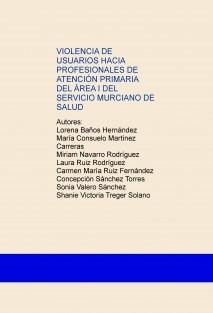VIOLENCIA DE USUARIOS HACIA PROFESIONALES DE ATENCIÓN PRIMARIA DEL ÁREA I DEL SERVICIO MURCIANO DE SALUD
