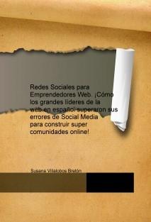 Redes Sociales para Emprendedores Web. ¡Cómo los grandes líderes de la web en español superaron sus errores de Social Media para construir super comunidades online!