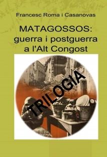 Trilogia del Matagossos: guerra i postguerra a l'Alt Congost (tres llibres en un pac)