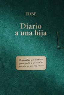 Diario a una hija (Respuestas que siempre quise darte a preguntas que aun no me has hecho)