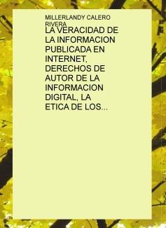 LA VERACIDAD DE LA INFORMACION PUBLICADA EN INTERNET, DERECHOS DE AUTOR DE LA INFORMACION DIGITAL, LA ETICA DE LOS CIBERUSUARIOS