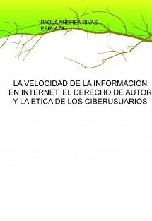 LA VELOCIDAD DE LA INFORMACION EN INTERNET, EL DERECHO DE AUTOR Y LA ETICA DE LOS CIBERUSUARIOS