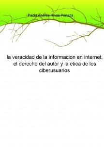 la veracidad de la informacion en internet, el derecho del autor y la etica de los ciberusuarios