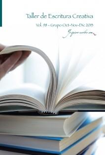 "Taller de Escritura Creativa Vol. 98 – Grupos octubre, noviembre, diciembre 2013. ""YoQuieroEscribir.com"""
