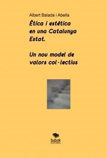 Ètica i estètica en una Catalunya Estat. Un nou model de valors col·lectius