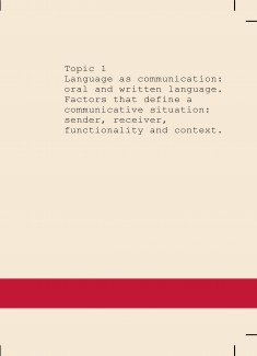 Topic 1 - Language as communication: oral and written language. Factors that define a communicative situation: sender, receiver, functionality and context.