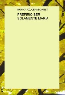 PREFIRIO SER SOLAMENTE MARIA