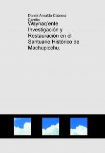 Waynaq'ente Investigación y Restauración en el Santuario Histórico de Machupicchu.