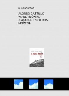 """ALONSO CASTILLO """"EL TIZÓN"""" -Capitulo I- EN SIERRA MORENA"""