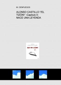 """ALONSO CASTILLO """"EL TIZÓN"""" -Capitulo II- NACE UNA LEYENDA"""