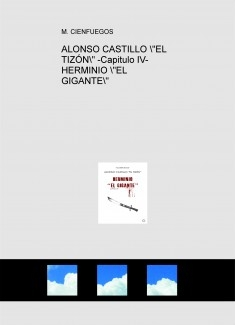 """ALONSO CASTILLO """"EL TIZÓN"""" -Capitulo IV- HERMINIO """"EL GIGANTE"""""""