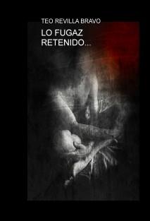LO FUGAZ RETENIDO...