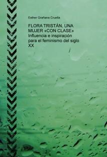 FLORA TRISTÁN, UNA MUJER «CON CLASE»  Influencia e inspiración para el feminismo del siglo XX