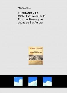 EL GITANO Y LA MONJA -Episodio II- El Pozo del Huevo y las dudas de Sor Aurora