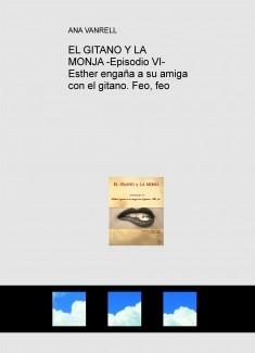 EL GITANO Y LA MONJA -Episodio VI- Esther engaña a su amiga con el gitano. Feo, feo