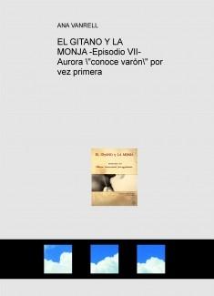 """EL GITANO Y LA MONJA -Episodio VII- Aurora """"conoce varón"""" por vez primera"""