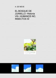 EL BOSQUE DE JUANILLO -Historia VIII- HUMANOS NO, INSECTOS SÍ