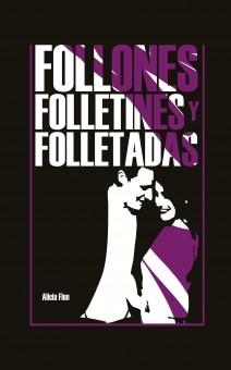 FOLLONES,FOLLETINES Y FOLLETADAS ( de las Corifantas Venenosas y otras historias )