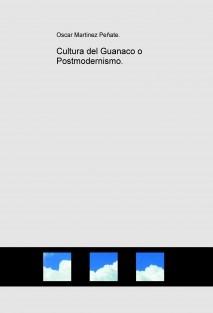 Cultura del Guanaco o Postmodernismo.