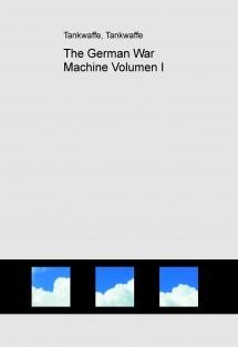 The German War Machine Volumen I