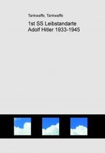 1st SS Leibstandarte Adolf Hitler 1933-1945