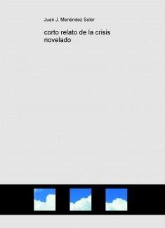 corto relato de la crisis novelado