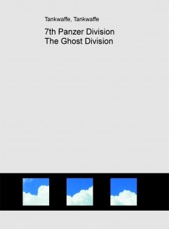 7th Panzer Division The Ghost Division