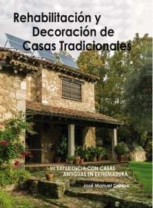 Rehabilitación y decoración de casas tradicionales. Mi experiencia con casas antiguas en Extremadura.