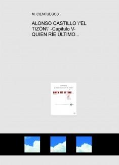 """ALONSO CASTILLO """"EL TIZÓN"""" -Capitulo V- QUIEN RÍE ÚLTIMO..."""