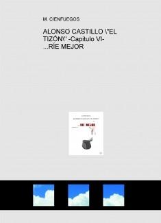 """ALONSO CASTILLO """"EL TIZÓN"""" -Capitulo VI- ...RÍE MEJOR"""
