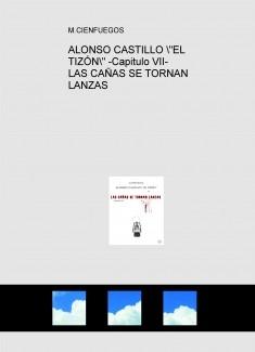 """ALONSO CASTILLO """"EL TIZÓN"""" -Capitulo VII- LAS CAÑAS SE TORNAN LANZAS"""
