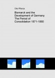 Bismarck and the Development of Germany The Period of Consolidation 1871-1880